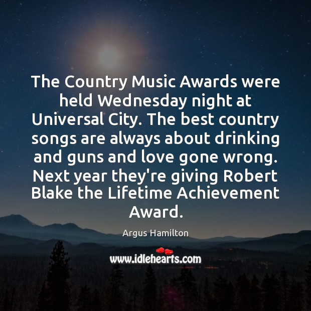The Country Music Awards were held Wednesday night at Universal City. The Argus Hamilton Picture Quote