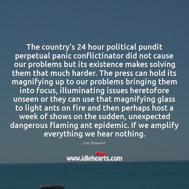 The country's 24 hour political pundit perpetual panic conflictinator did not cause our Image