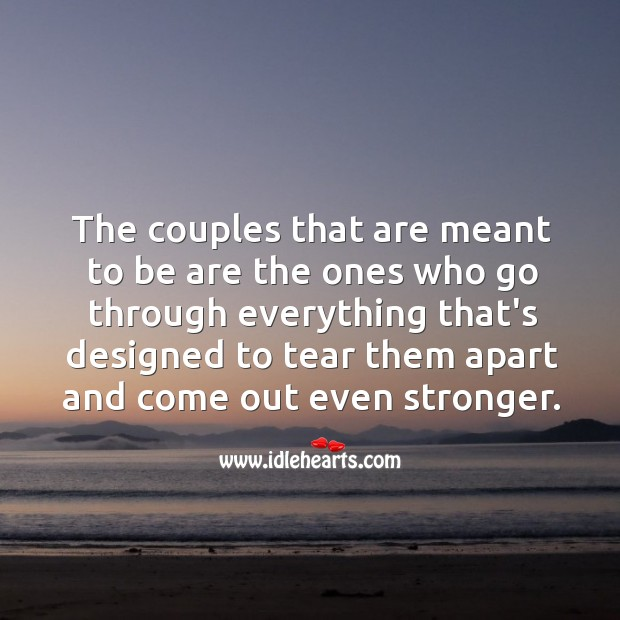 Image, The couples that are meant to be are the ones who go through everything.