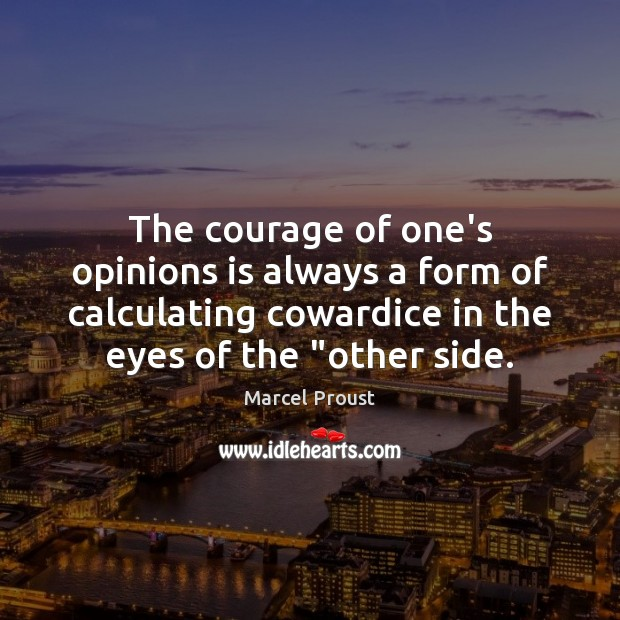 The courage of one's opinions is always a form of calculating cowardice Image