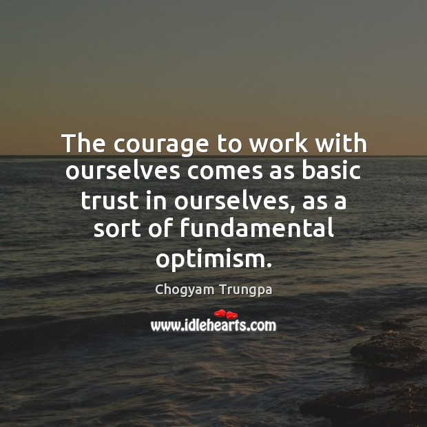 Image, The courage to work with ourselves comes as basic trust in ourselves,