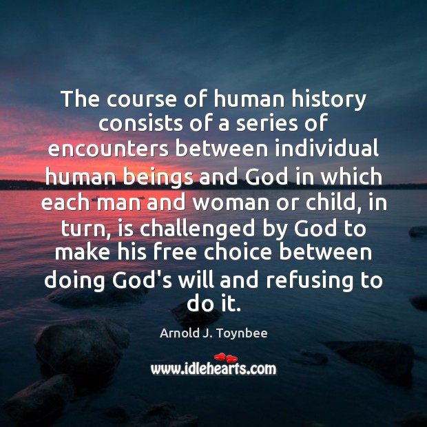 The course of human history consists of a series of encounters between Arnold J. Toynbee Picture Quote