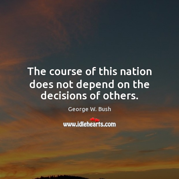 Image, The course of this nation does not depend on the decisions of others.
