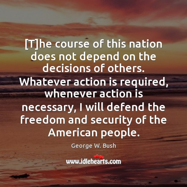 [T]he course of this nation does not depend on the decisions Action Quotes Image