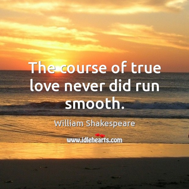 Image, The course of true love never did run smooth.