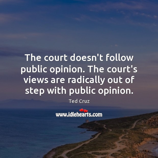 The court doesn't follow public opinion. The court's views are radically out Image