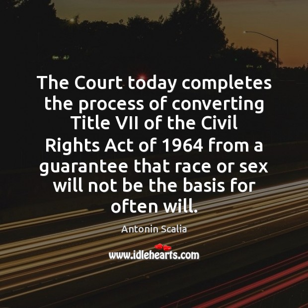 The Court today completes the process of converting Title VII of the Image