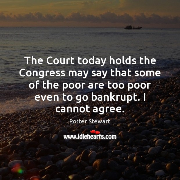 The Court today holds the Congress may say that some of the Potter Stewart Picture Quote