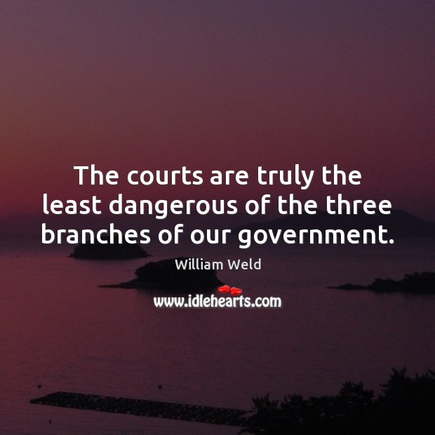 The courts are truly the least dangerous of the three branches of our government. Image
