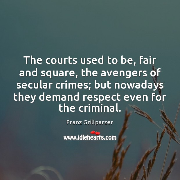 The courts used to be, fair and square, the avengers of secular Franz Grillparzer Picture Quote