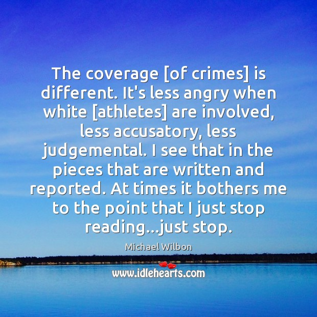 Image, The coverage [of crimes] is different. It's less angry when white [athletes]
