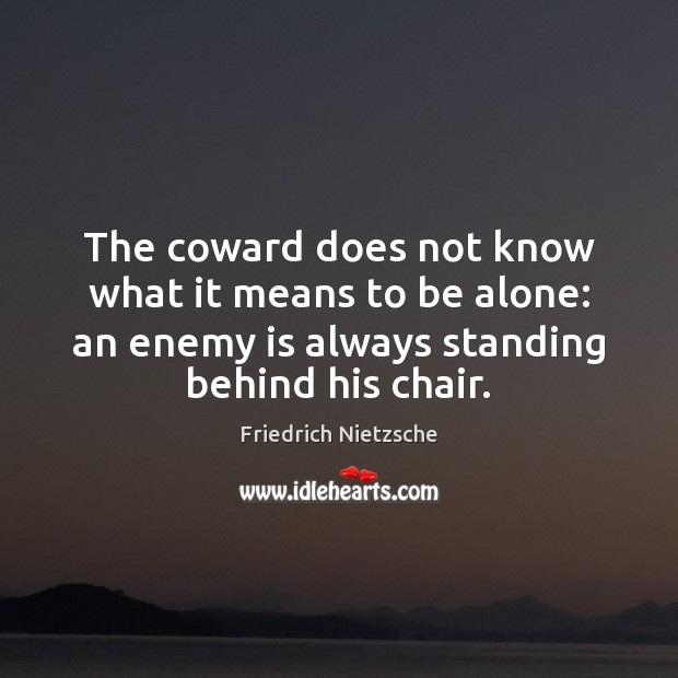 Image, The coward does not know what it means to be alone: an