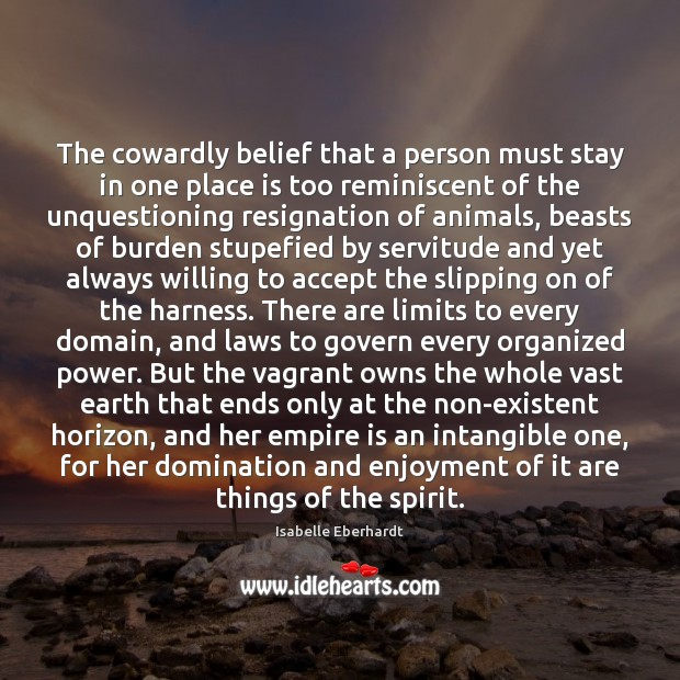 Image, The cowardly belief that a person must stay in one place is