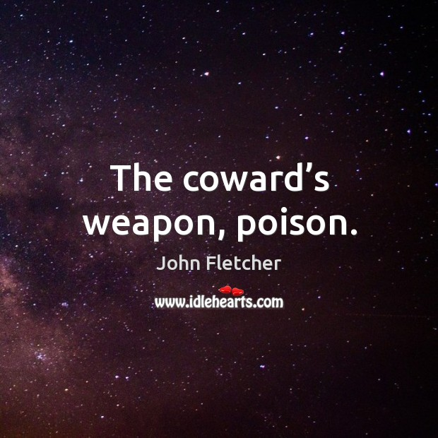 The coward's weapon, poison. Image
