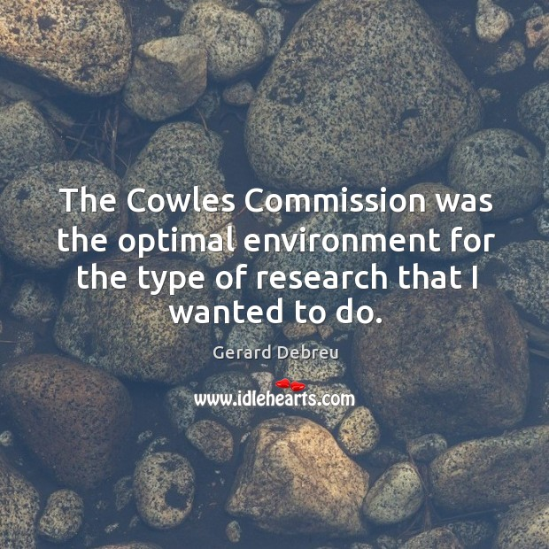 The cowles commission was the optimal environment for the type of research that I wanted to do. Image