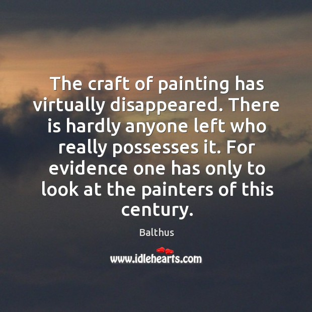Image, The craft of painting has virtually disappeared. There is hardly anyone left who really possesses it.