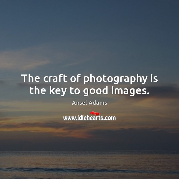 The craft of photography is the key to good images. Image