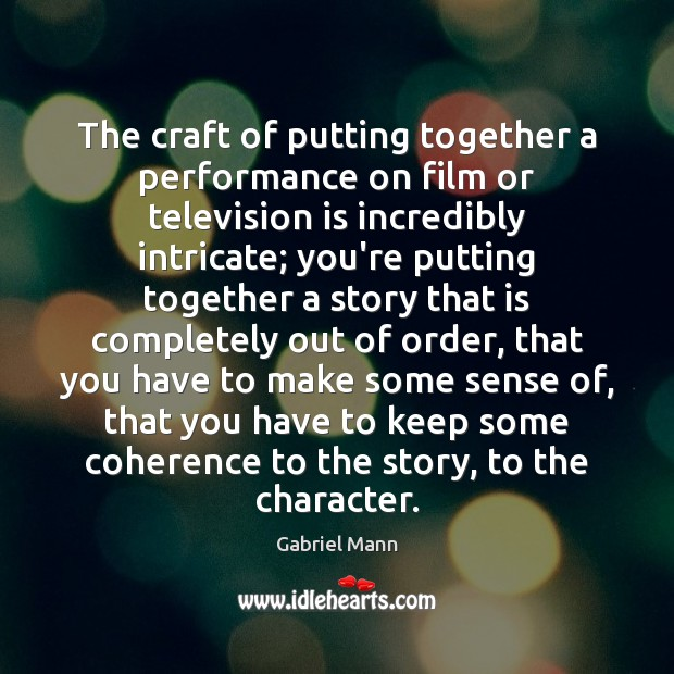 The craft of putting together a performance on film or television is Television Quotes Image