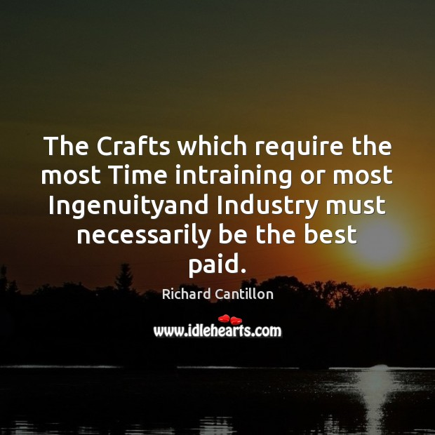 The Crafts which require the most Time intraining or most Ingenuityand Industry Image