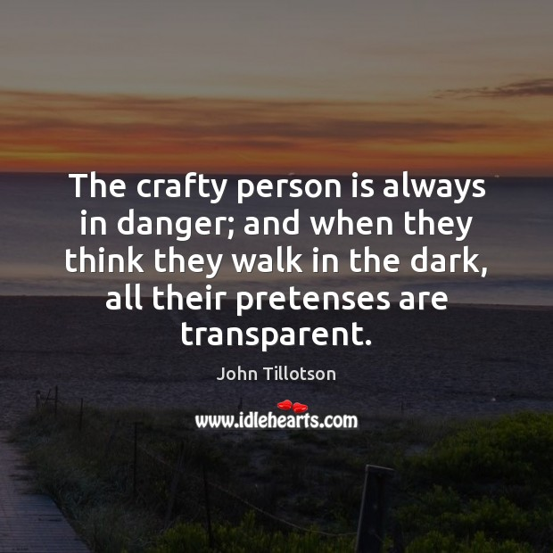 The crafty person is always in danger; and when they think they John Tillotson Picture Quote