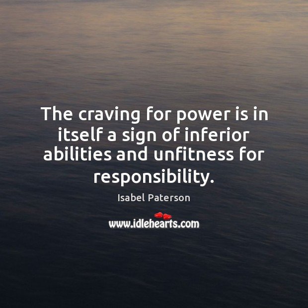 The craving for power is in itself a sign of inferior abilities Isabel Paterson Picture Quote