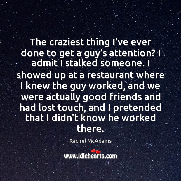 The craziest thing I've ever done to get a guy's attention? I Image