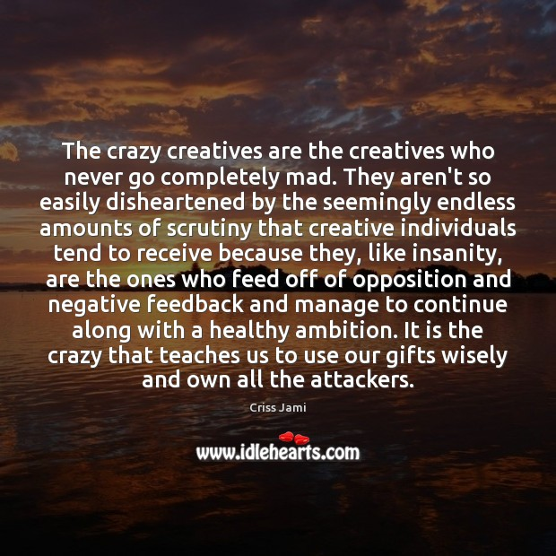 Image, The crazy creatives are the creatives who never go completely mad. They