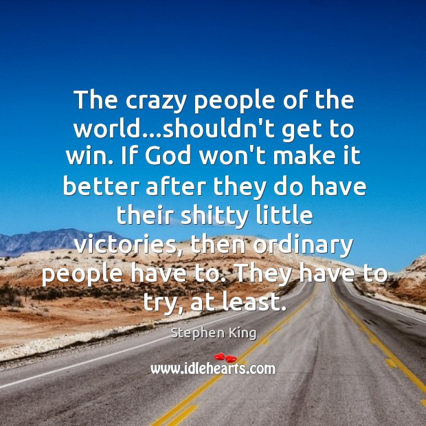 Image, The crazy people of the world…shouldn't get to win. If God