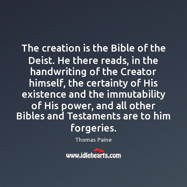 The creation is the Bible of the Deist. He there reads, in Thomas Paine Picture Quote
