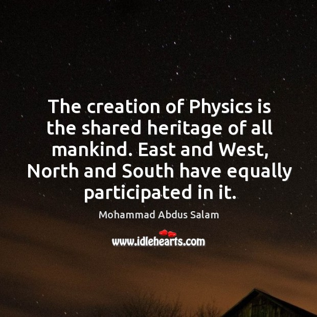 Image, The creation of physics is the shared heritage of all mankind.