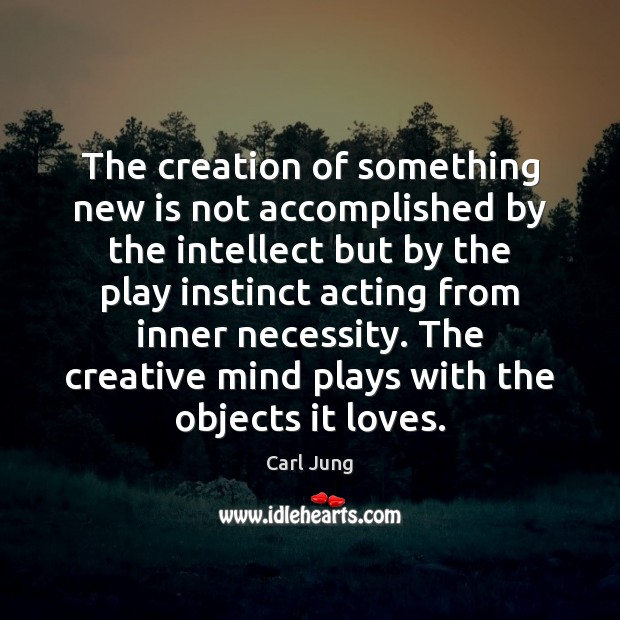 The creation of something new is not accomplished by the intellect but Image