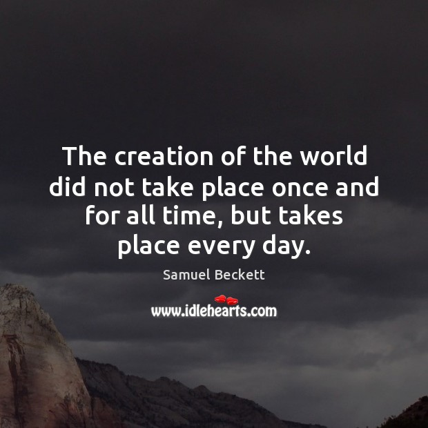 The creation of the world did not take place once and for Samuel Beckett Picture Quote