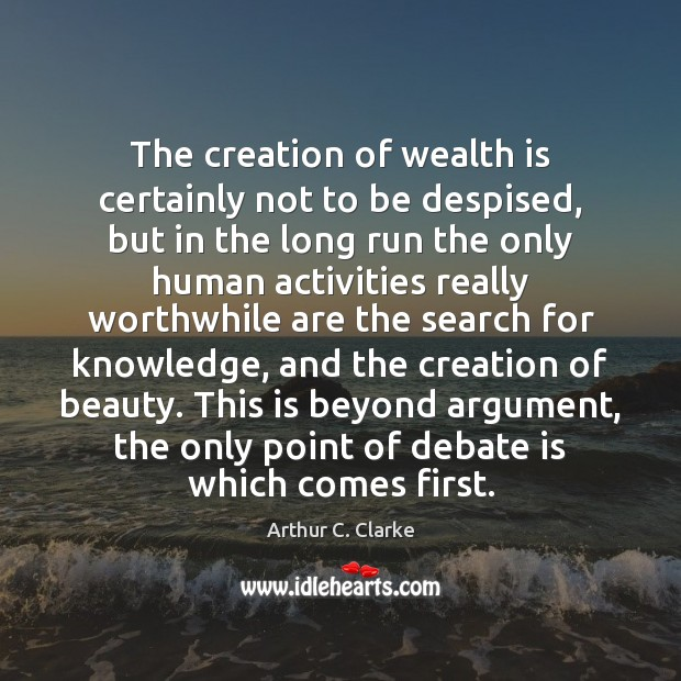 The creation of wealth is certainly not to be despised, but in Wealth Quotes Image