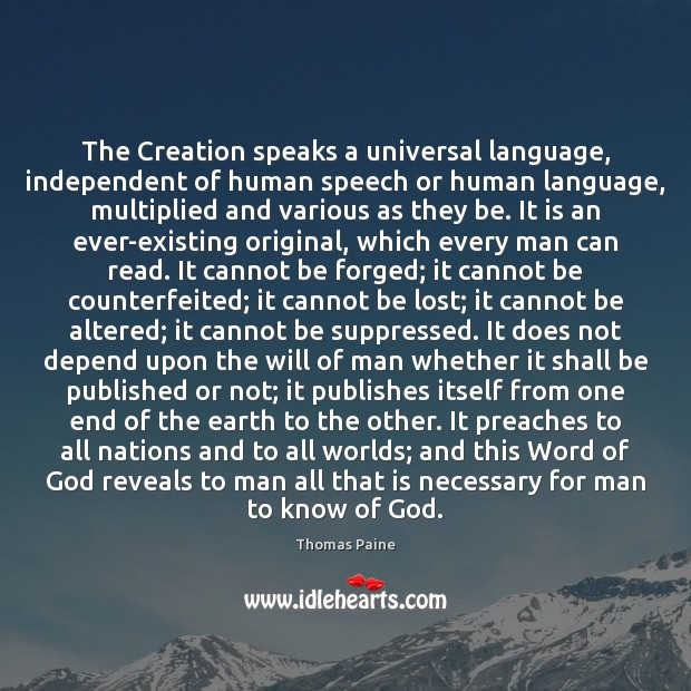 The Creation speaks a universal language, independent of human speech or human Thomas Paine Picture Quote