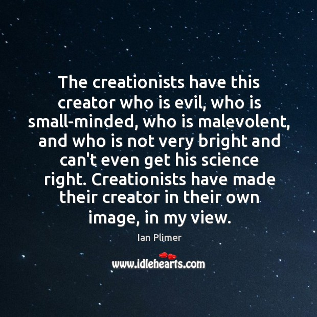 The creationists have this creator who is evil, who is small-minded, who Image