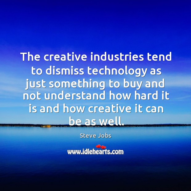 Image, The creative industries tend to dismiss technology as just something to buy