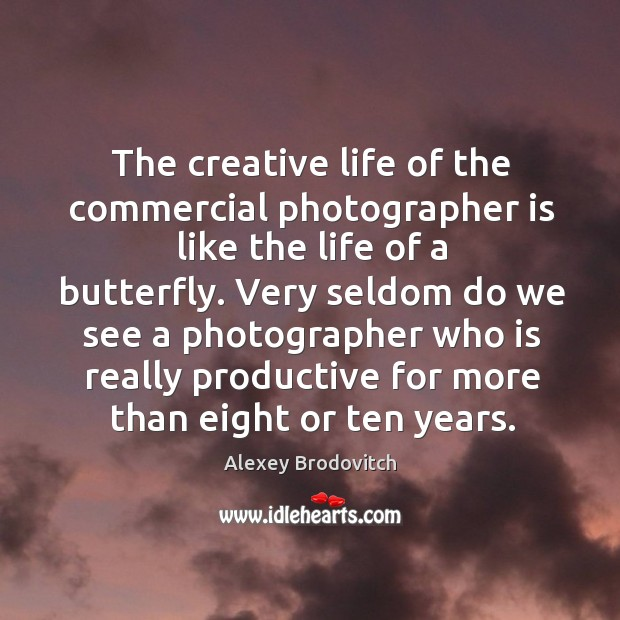 The creative life of the commercial photographer is like the life of Image