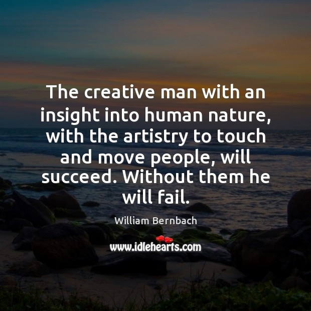The creative man with an insight into human nature, with the artistry William Bernbach Picture Quote