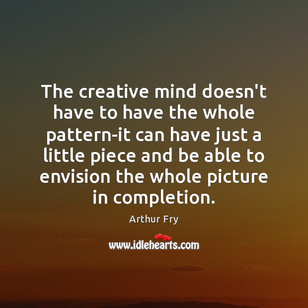 Image, The creative mind doesn't have to have the whole pattern-it can have