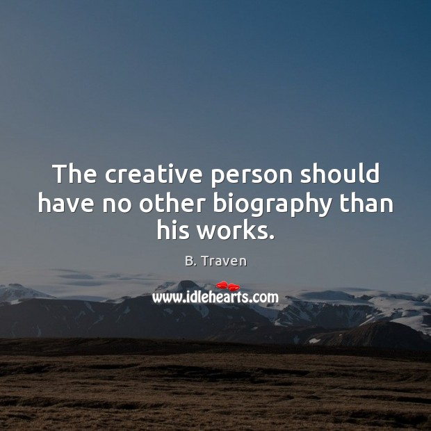 Image, The creative person should have no other biography than his works.