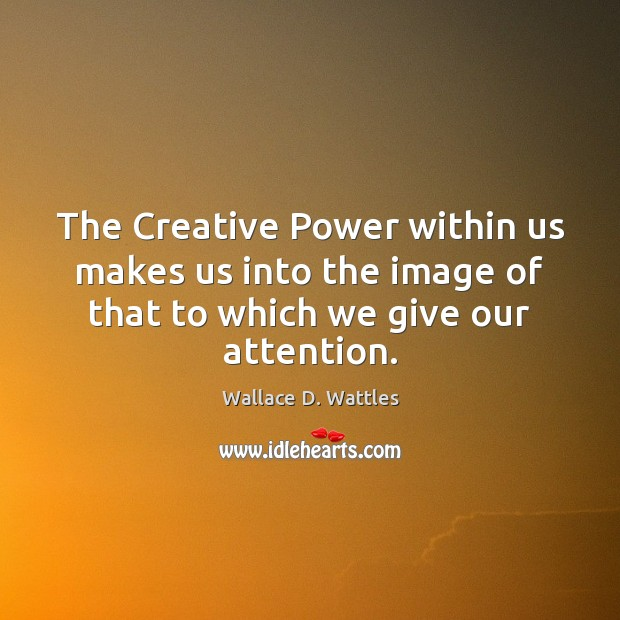 The Creative Power within us makes us into the image of that Image
