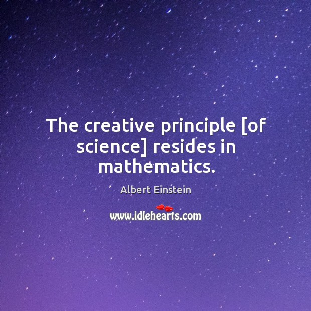 Image, The creative principle [of science] resides in mathematics.