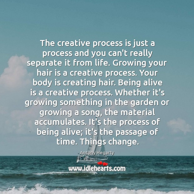 The creative process is just a process and you can't really separate Image