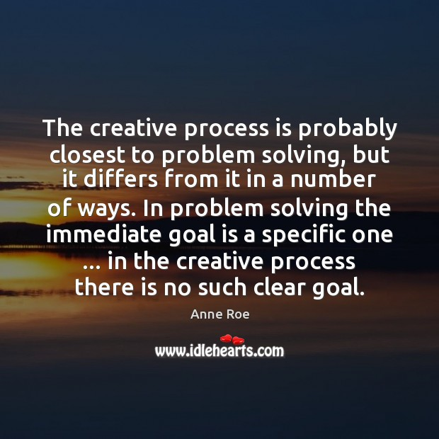 Image, The creative process is probably closest to problem solving, but it differs