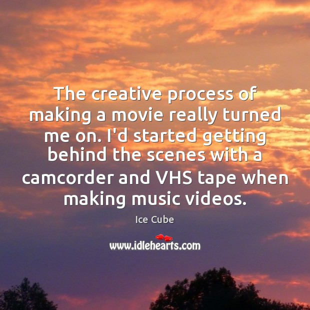 The creative process of making a movie really turned me on. I'd Ice Cube Picture Quote