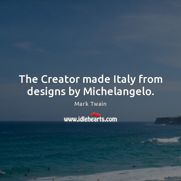 Image, The Creator made Italy from designs by Michelangelo.