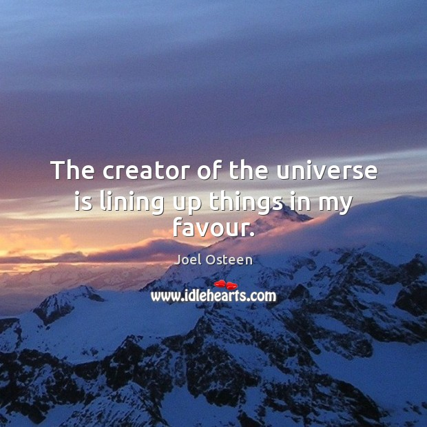 Image, The creator of the universe is lining up things in my favour.