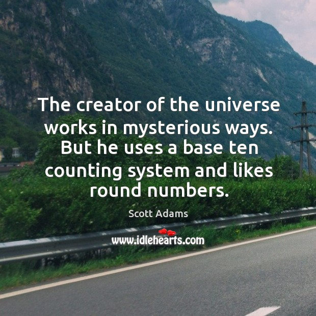 The creator of the universe works in mysterious ways. Image
