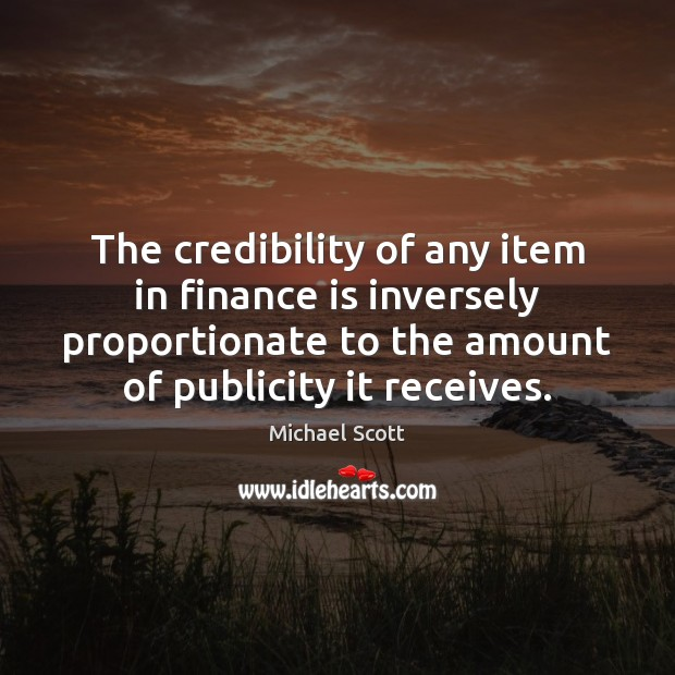 The credibility of any item in finance is inversely proportionate to the Finance Quotes Image
