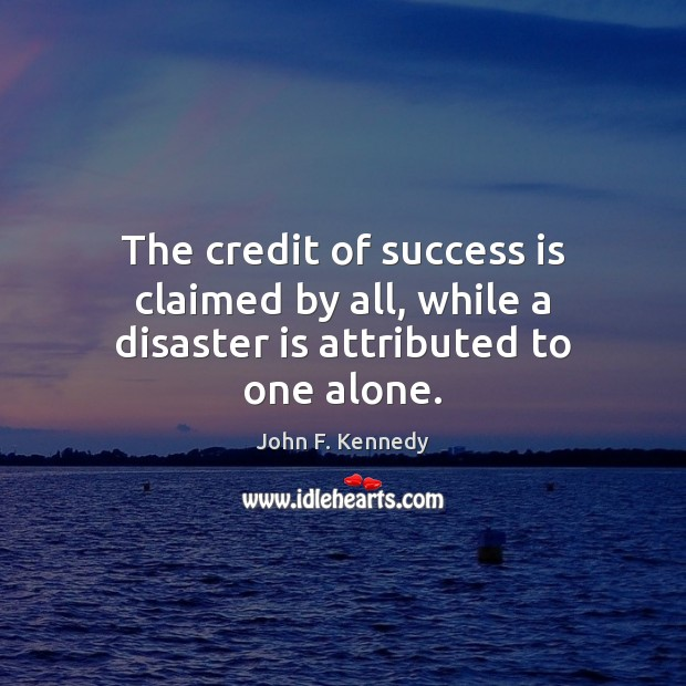Image, The credit of success is claimed by all, while a disaster is attributed to one alone.